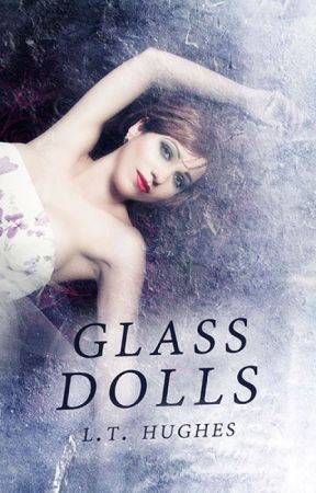 Glass Dolls (To Be Published November 2016) by LTHughes