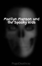 Marilyn Manson and the Spooky Kids by PogoDeathray