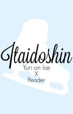 Itaidoshin || Yuri on Ice X  Reader Oneshots (Male/Female/Gender Neutral) by NekoAisu