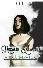 A irmã Salvatore! Rosalie Salvatore <3  Livro 2 by garota_anonima2
