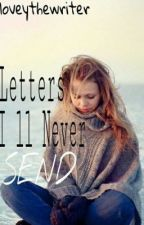 Letters I Will Never Send by loveythewriter