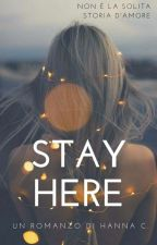 Stay Here - In revisione (☆o☆) by Hanny_Fiergirl