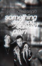 Somethig soft and soaked pain; joshler by youngxjoseph