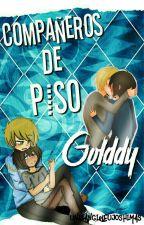 """""""Compañeros de piso""""    #FNAFHS    Golddy by UnaFangirlFujoshiMas"""
