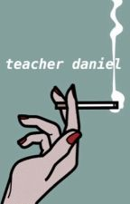 Teacher Daniel |d.h *HIATUS* by TrevorsKnuckles