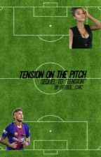 Tension On The Pitch // Sequel to 'Tension'  by Futbol_Chic