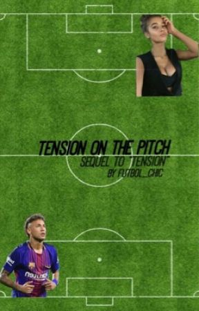 Tension On The Pitch// Sequel to 'Tension' // ON HOLD by Futbol_Chic