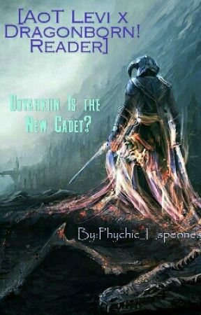 [AoT Levi x Dragonborn! Reader] Dovahkiin Is The New Cadet?! [EDITING] by Espeones