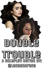 Double Trouble (A Roleplay Fanfiction) by lenaandrena
