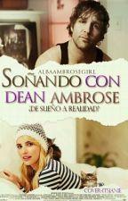 """""""Soñando con Dean Ambrose"""" © by albaambrosegirl"""