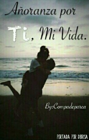 Añoranza por Ti, Mi Vida. by Compadeparca