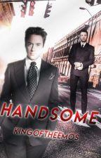 Handsome [ STONY ]✔ by KingOfTheEmos