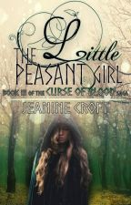 The Little Peasant Girl [Book III in the Curse Of Blood Saga] by JeanineCroft
