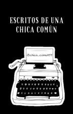 Escritos de una chica común by Rochi_Poderoso