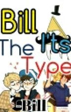 Bill I'ts The Type by _-_P_-_