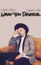 what you deserve.. |editing| |#wattys2017| by personalxkey