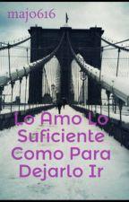 Lo Amo Lo Suficiente Como Para Dejarlo Ir by majo616