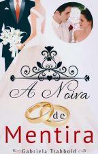 A Noiva De Mentira by GabrielaTrabbold