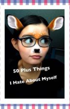 "50 things I ""Hate"" About Myself /Writing Challenges and Tags by HappyInsaneNerd"