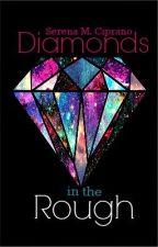 Diamonds In The Rough by SerenaMCiprano