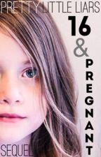 Pretty Little Liars: 16 & Pregnant (Sequel) by PllParadise