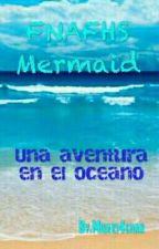 FNAFHS Mermaid [T.1] (Completada :V) by luna_chan_