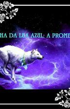 Filha da lua azul: A prometida by Lizi_Of_Darkness