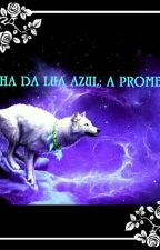 Filha da lua azul: A prometida by Baltaoreune_do_Suga
