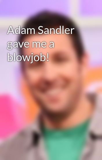Adam sandler blowjob