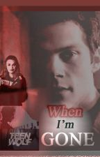 When I'm Gone - a TEEN WOLF Stiles FanFic by WritingRachel