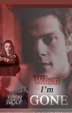When I'm Gone - a TEEN WOLF Stiles FanFic by WritingRachel