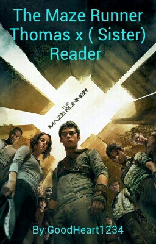The Maze Runner Thomas x ( Sister) Reader  by GoodHeart1234