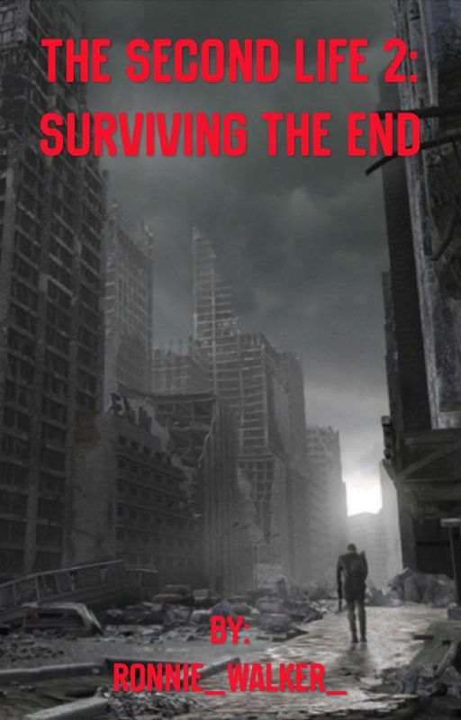 The Second Life 2: Surviving The End by Ronnie_Walker_