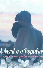 A Nerd e O Popular - O Amor Vence Qualquer Barreira?! (Livro |) by BruuhDudah