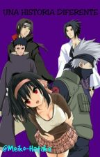 Una historia diferente (Kakashi, Obito, Itachi, Sasuke y tu) by Meiko_Hatake
