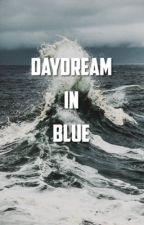DAYDREAM IN BLUE. (ON HOLD) by loyalbuckybodyguard