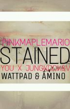 Stained (You X Jungkook & Taehyung) by PinkMapleMario