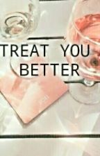 Treat You Better by ts_sora