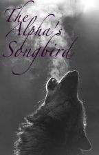 The Alpha's Songbird by CNoble11