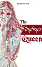 The Playboy's Queen by InfamousGeek