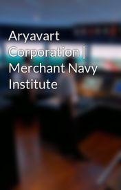 Aryavart Corporation | Merchant Navy Institute by aryavart_corporation