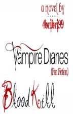 Blood Kill (A Vampire Diaries Fan Fiction) *On Hold* by 4bribri99