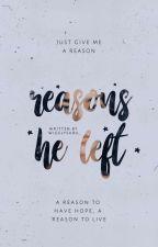 Reasons He Left | ✔ by wigglysubu