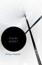 Fou de Jésus by TheUniqueWayOfLive