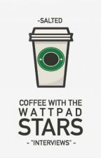 Coffee With The Wattpad Stars ❝Interviews❞ by -salted