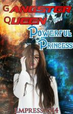 THE GANGSTER QUEEN /POWERFUL PRINCESS by Empress_o14