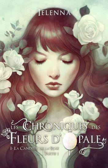 Les Chroniques des Fleurs d'Opale [EDITE ; sortie le 26 mai] [1ers chapitres]