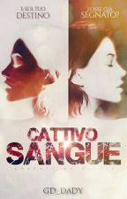 Cattivo Sangue [In Revisione] by gd_dady
