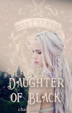Daughter of Black by chai_latte_lover