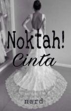 Noktah! Cinta by neelofanotmyname